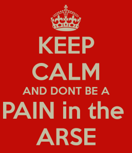 keep-calm-and-dont-be-a-pain-in-the-arse
